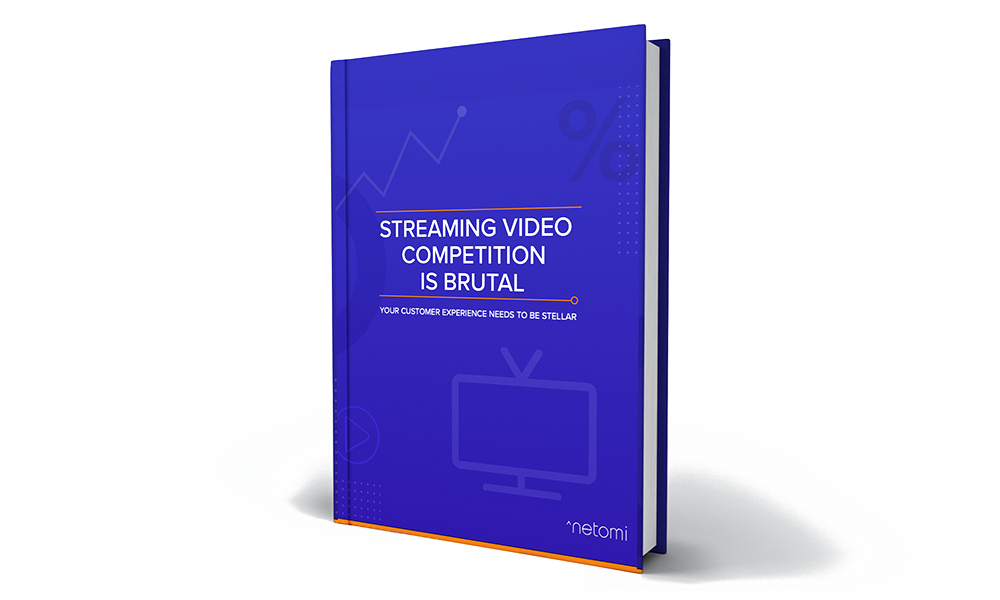 Streaming Video Competition Is Brutal. Your Customer Experience Needs To Be Stellar.